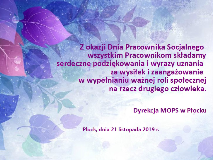Z okazji Dnia Pracownika Socjalnego  wszystkim Pracownikom składamy  serdeczne podziękowania i wyrazy uznania  za wysiłek i zaangażowanie  w wypełnianiu ważnej roli społecznej  na rzecz drugiego człowieka.